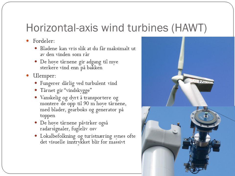 Horizontal-axis wind turbines (HAWT) Fordeler: Bladene kan vris slik at du får maksimalt ut av den vinden som rår De høye tårnene gir adgang til mye sterkere vind enn på bakken Ulemper: Fungerer dårlig ved turbulent vind Tårnet gir vindskygge Vanskelig og dyrt å transportere og montere de opp til 90 m høye tårnene, med blader, gearboks og generator på toppen De høye tårnene påvirker også radarsignaler, fugleliv osv Lokalbefolkning og turistnæring synes ofte det visuelle inntrykket blir for massivt