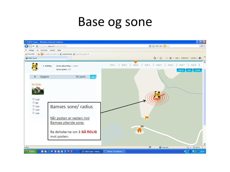 Base og sone Bamses sone/ radius Når posten er nesten inni Bamses ytterste sone: Be deltakerne om å GÅ ROLIG mot posten.