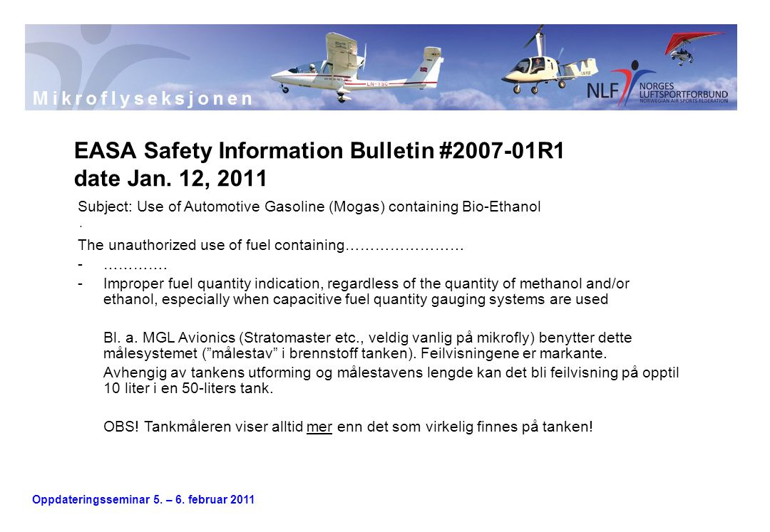 Oppdateringsseminar 5. – 6. februar 2011. EASA Safety Information Bulletin #2007-01R1 date Jan. 12, 2011 Subject: Use of Automotive Gasoline (Mogas) c