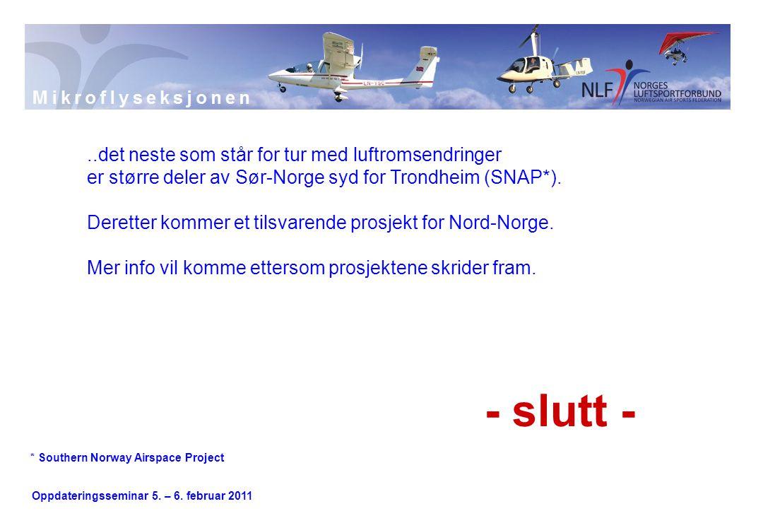Oppdateringsseminar 5. – 6. februar 2011 - slutt -..det neste som står for tur med luftromsendringer er større deler av Sør-Norge syd for Trondheim (S