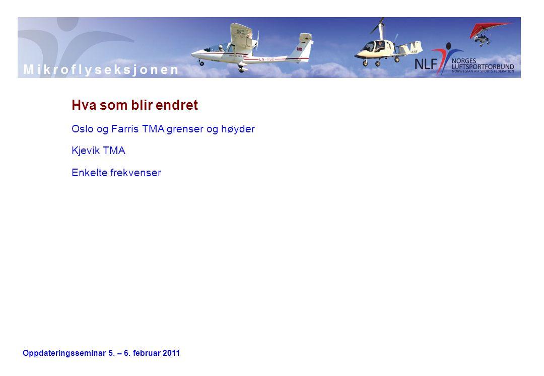 Oppdateringsseminar 5. – 6. februar 2011 Hva som blir endret Oslo og Farris TMA grenser og høyder Kjevik TMA Enkelte frekvenser