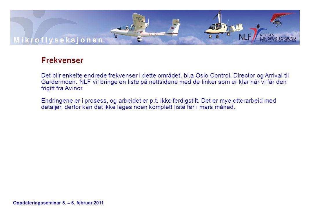 Oppdateringsseminar 5. – 6. februar 2011 Frekvenser Det blir enkelte endrede frekvenser i dette området, bl.a Oslo Control, Director og Arrival til Ga