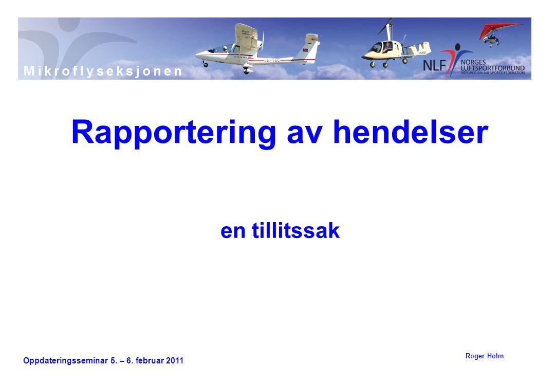 Oppdateringsseminar 5. – 6. februar 2011 en tillitssak Rapportering av hendelser Roger Holm