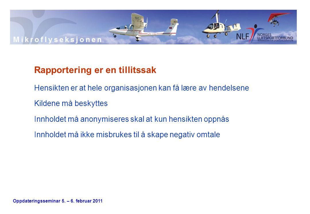 Oppdateringsseminar 5. – 6. februar 2011 Rapportering er en tillitssak Hensikten er at hele organisasjonen kan få lære av hendelsene Kildene må beskyt