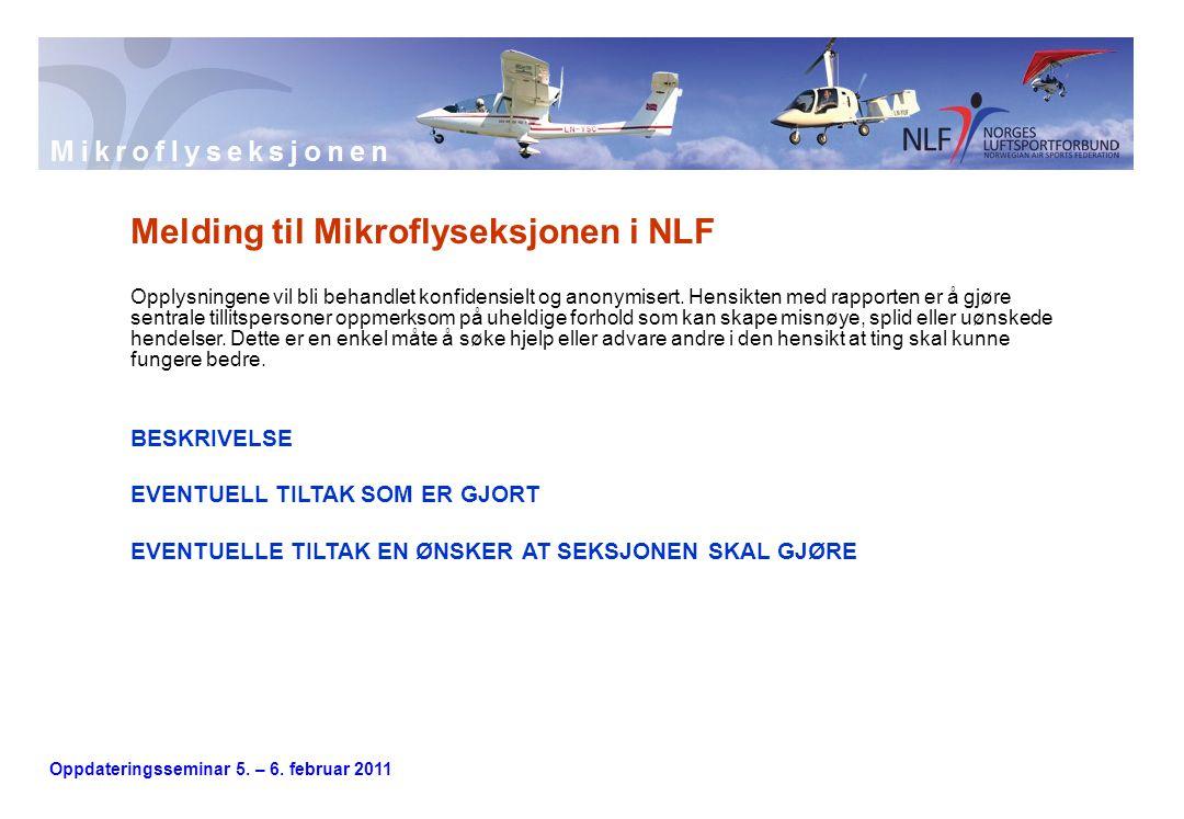Oppdateringsseminar 5. – 6. februar 2011 Melding til Mikroflyseksjonen i NLF Opplysningene vil bli behandlet konfidensielt og anonymisert. Hensikten m