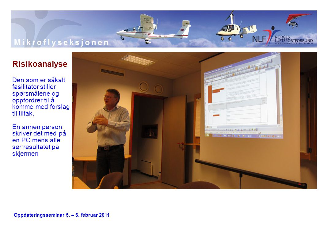 Oppdateringsseminar 5. – 6. februar 2011 Risikoanalyse Den som er såkalt fasilitator stiller spørsmålene og oppfordrer til å komme med forslag til til