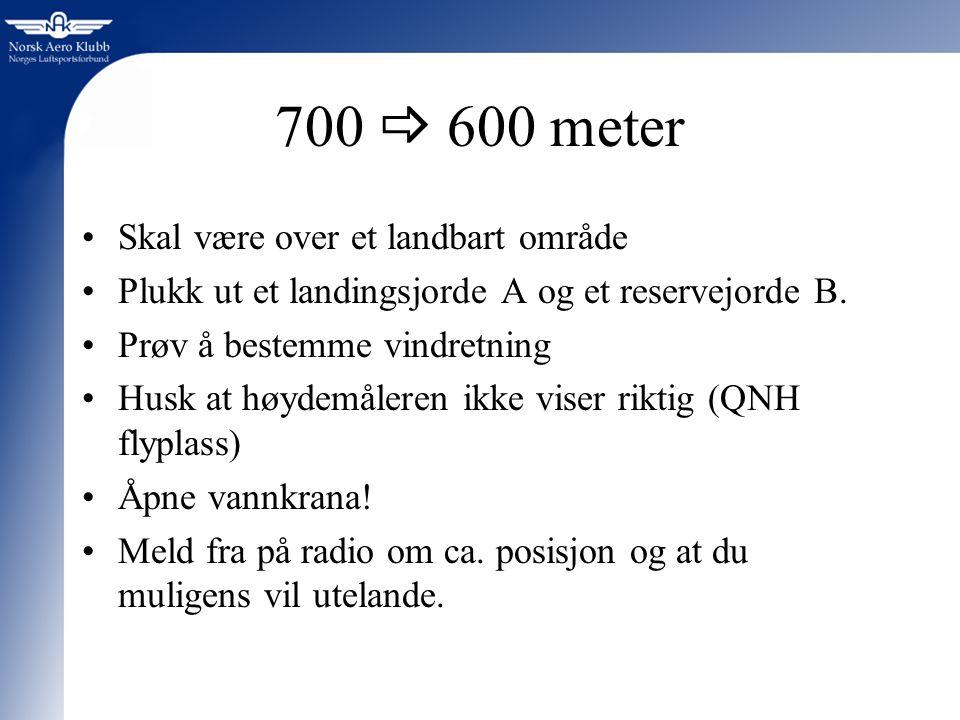 700  600 meter Skal være over et landbart område Plukk ut et landingsjorde A og et reservejorde B.