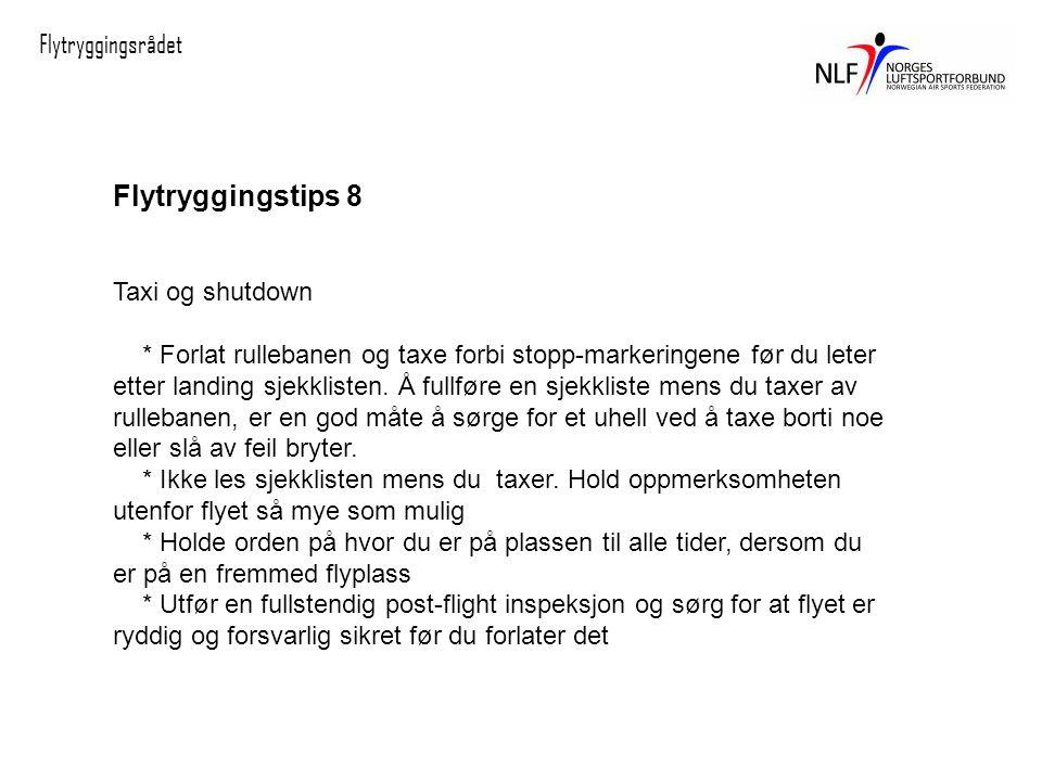 Flytryggingsrådet Flytryggingstips 8 Taxi og shutdown * Forlat rullebanen og taxe forbi stopp-markeringene før du leter etter landing sjekklisten.