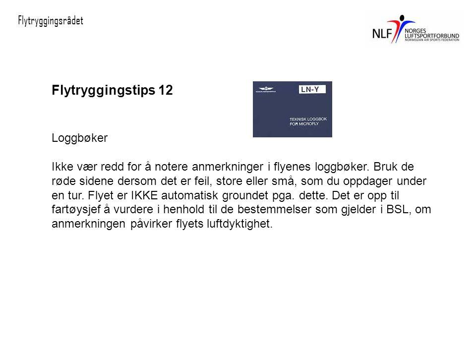 Flytryggingsrådet Flytryggingstips 12 Loggbøker Ikke vær redd for å notere anmerkninger i flyenes loggbøker.
