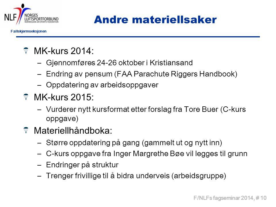 Fallskjermseksjonen F/NLFs fagseminar 2014, # 10 Andre materiellsaker MK-kurs 2014: –Gjennomføres 24-26 oktober i Kristiansand –Endring av pensum (FAA