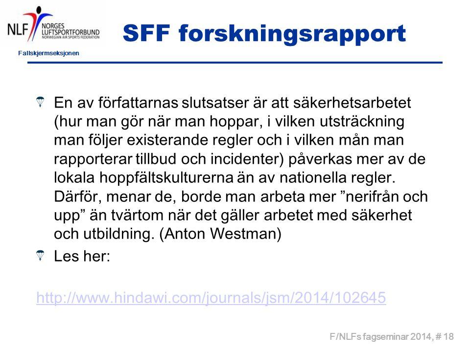 Fallskjermseksjonen F/NLFs fagseminar 2014, # 18 SFF forskningsrapport En av författarnas slutsatser är att säkerhetsarbetet (hur man gör när man hopp