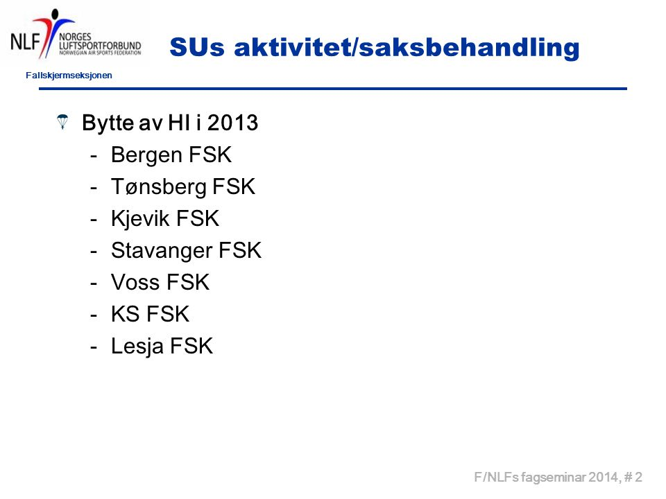 Fallskjermseksjonen F/NLFs fagseminar 2014, # 13 Sentrale kurs 2013 Kurs 2013 –MK kurs - 9 deltagere –Tandemkurs – 4 deltagere –AFF - kurs – 5 deltagere, (1) –I2-kurs – 16 deltagere, (1) –I1-kurs – 2 påmeldte, Avlyst