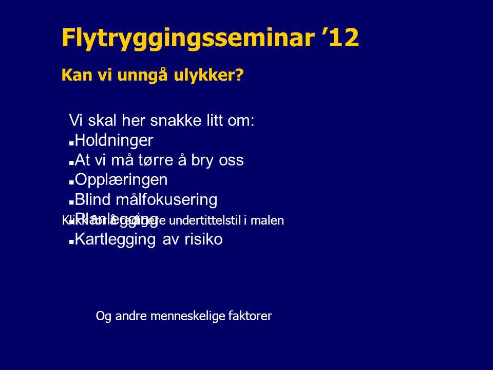 Klikk for å redigere undertittelstil i malen Flytryggingsseminar '12 Kan vi unngå ulykker? Vi skal her snakke litt om: Holdninger At vi må tørre å bry