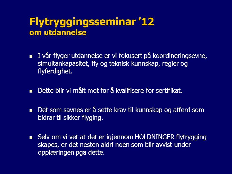 Flytryggingsseminar '12 om utdannelse I vår flyger utdannelse er vi fokusert på koordineringsevne, simultankapasitet, fly og teknisk kunnskap, regler og flyferdighet.