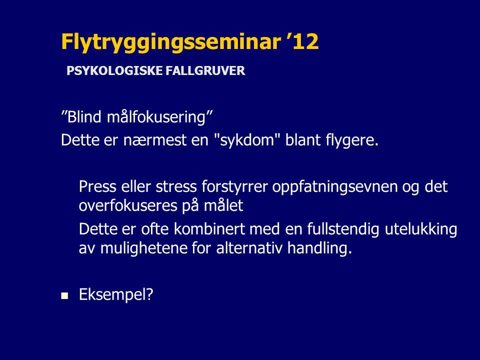 Flytryggingsseminar '12 PSYKOLOGISKE FALLGRUVER Blind målfokusering Dette er nærmest en sykdom blant flygere.