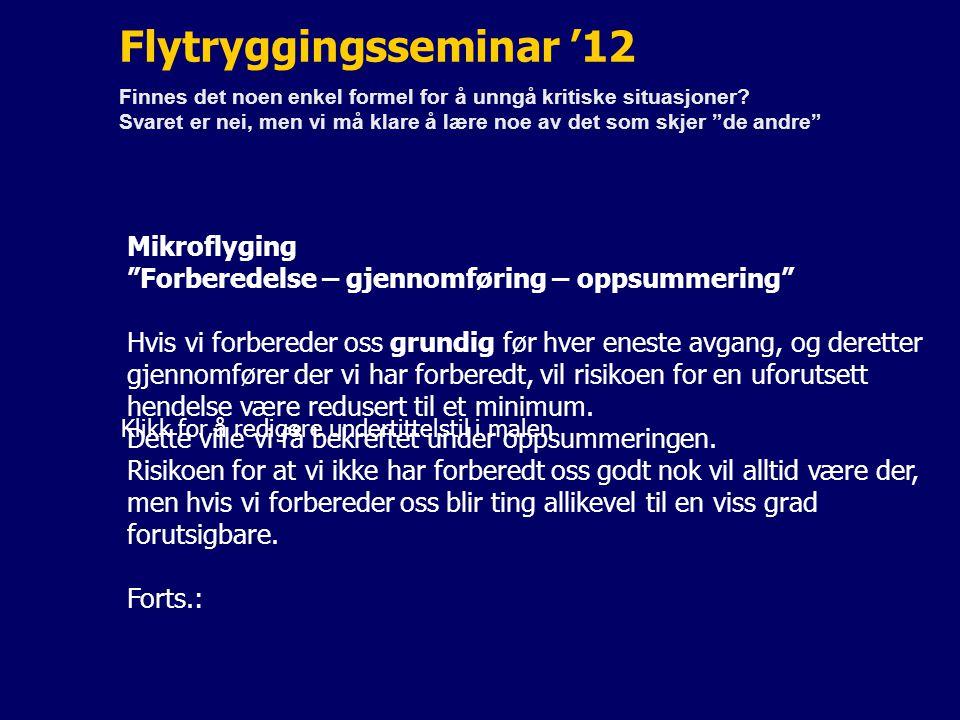 Klikk for å redigere undertittelstil i malen Flytryggingsseminar '12 Finnes det noen enkel formel for å unngå kritiske situasjoner? Svaret er nei, men