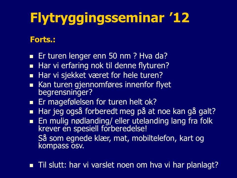 Flytryggingsseminar '12 Forts.: Er turen lenger enn 50 nm ? Hva da? Har vi erfaring nok til denne flyturen? Har vi sjekket været for hele turen? Kan t