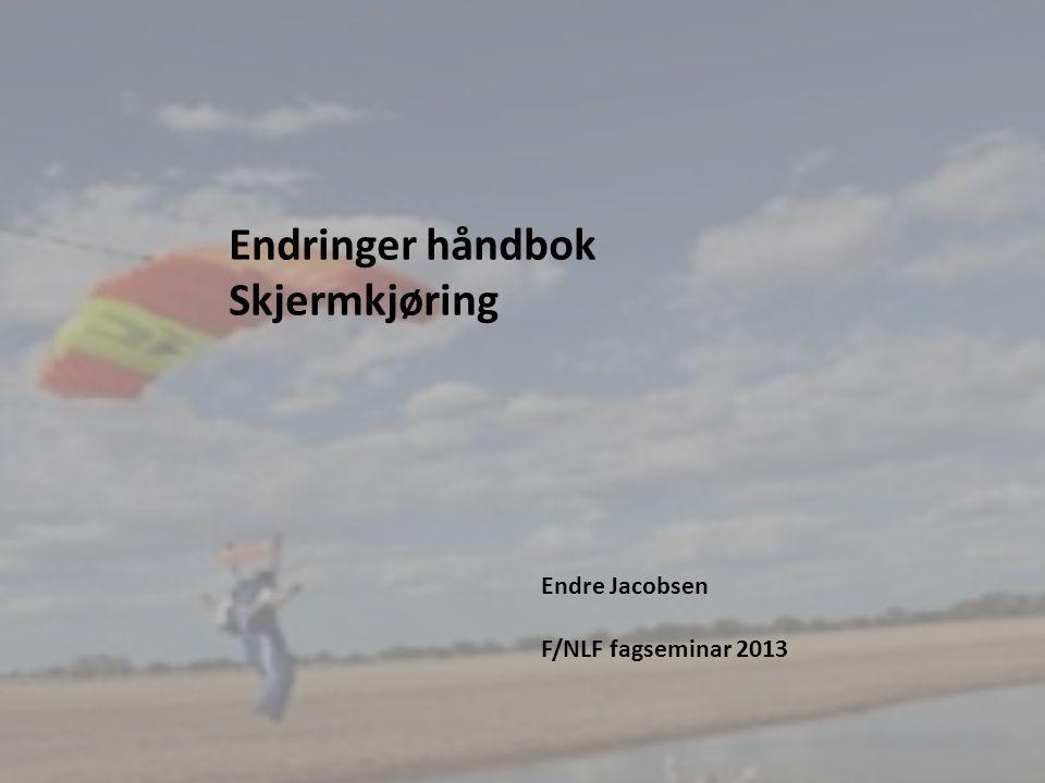 1 Endringer håndbok Skjermkjøring Endre Jacobsen F/NLF fagseminar 2013