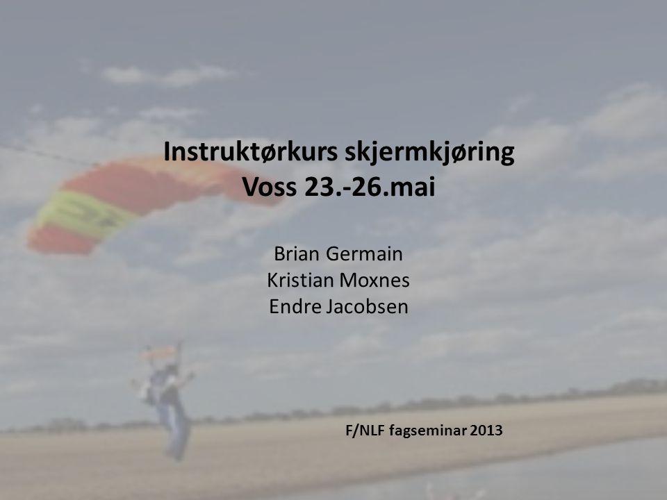 8 Instruktørkurs skjermkjøring Voss 23.-26.mai Brian Germain Kristian Moxnes Endre Jacobsen F/NLF fagseminar 2013