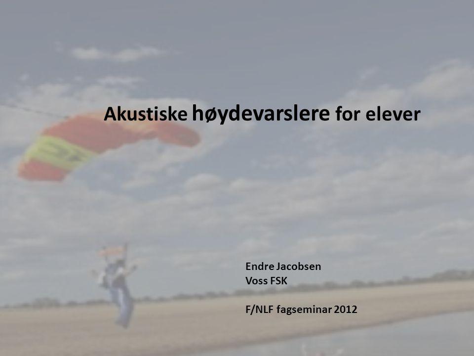 1 Akustiske høydevarslere for elever Endre Jacobsen Voss FSK F/NLF fagseminar 2012