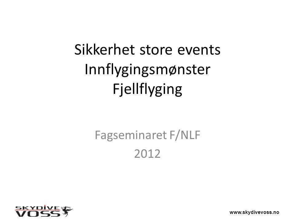 www.skydivevoss.no Agenda Sikkerhetsmomenter ved store events Innflygingsmønster Fjellflyging