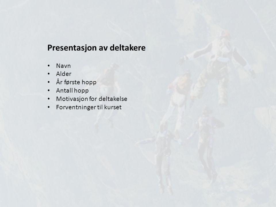 Presentasjon av deltakere Navn Alder År første hopp Antall hopp Motivasjon for deltakelse Forventninger til kurset