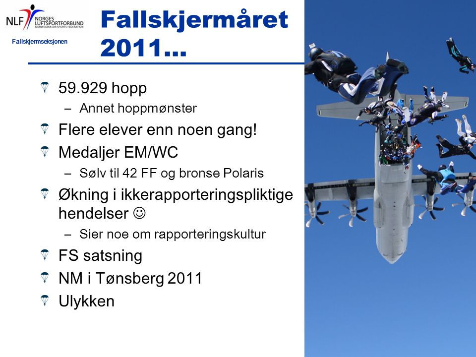 Fallskjermseksjonen Medlemmer Medlemmer Vi er per 31.12.2011 forbundets største seksjon med 5305 m edlemmer.