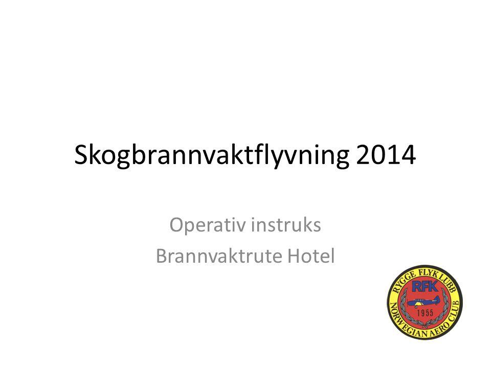 Skogbrannvaktflyvning 2014 Operativ instruks Brannvaktrute Hotel