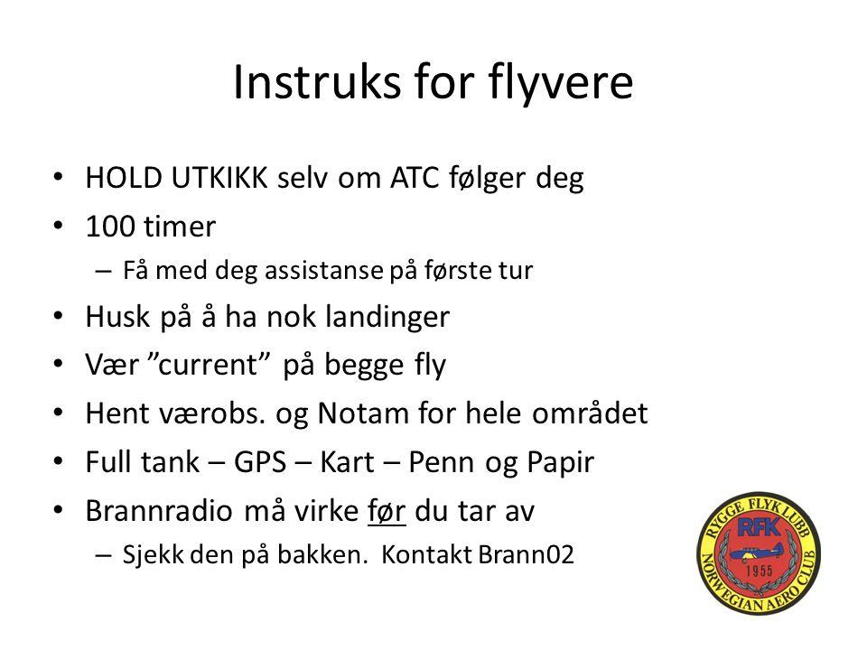 Instruks for flyvere HOLD UTKIKK selv om ATC følger deg 100 timer – Få med deg assistanse på første tur Husk på å ha nok landinger Vær current på begge fly Hent værobs.