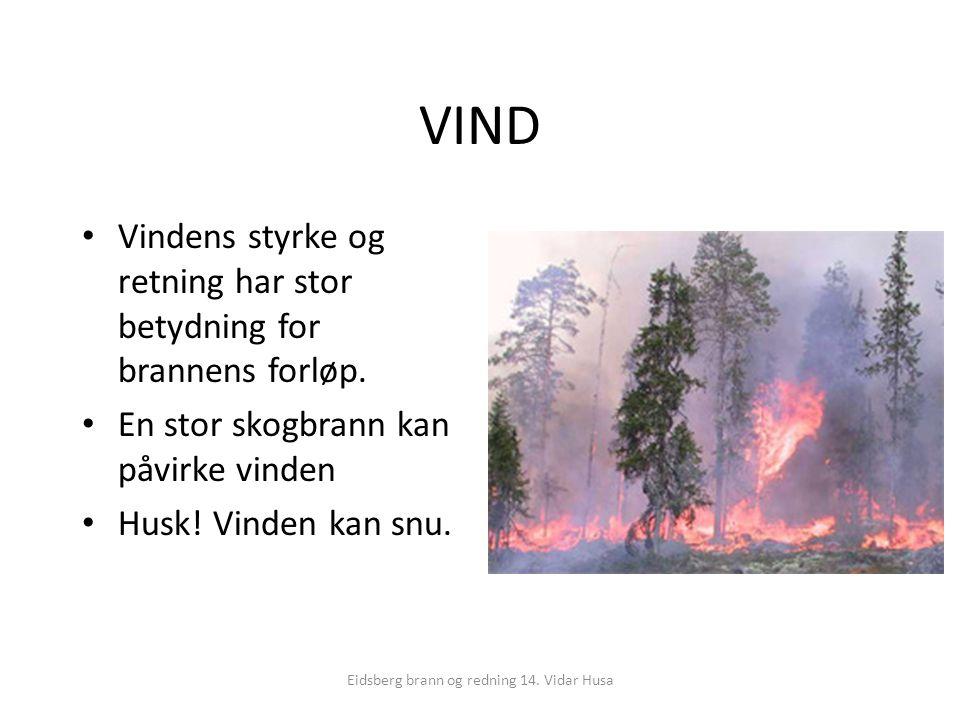 Eidsberg brann og redning 14. Vidar Husa VIND Vindens styrke og retning har stor betydning for brannens forløp. En stor skogbrann kan påvirke vinden H