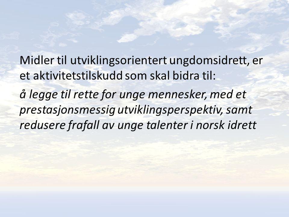 Midler til utviklingsorientert ungdomsidrett, er et aktivitetstilskudd som skal bidra til: å legge til rette for unge mennesker, med et prestasjonsmessig utviklingsperspektiv, samt redusere frafall av unge talenter i norsk idrett
