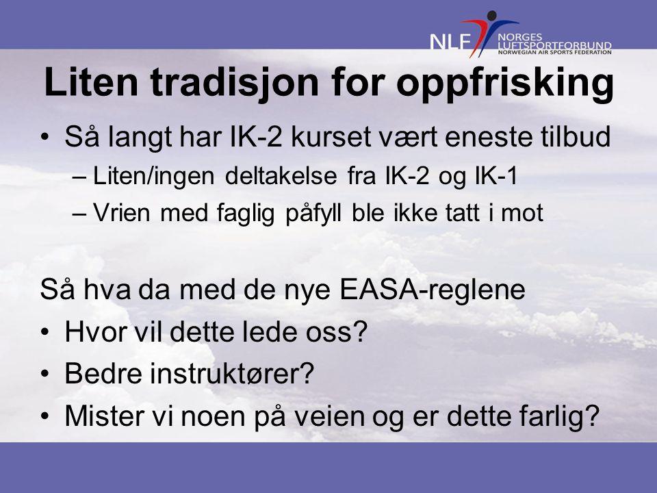 Liten tradisjon for oppfrisking Så langt har IK-2 kurset vært eneste tilbud –Liten/ingen deltakelse fra IK-2 og IK-1 –Vrien med faglig påfyll ble ikke