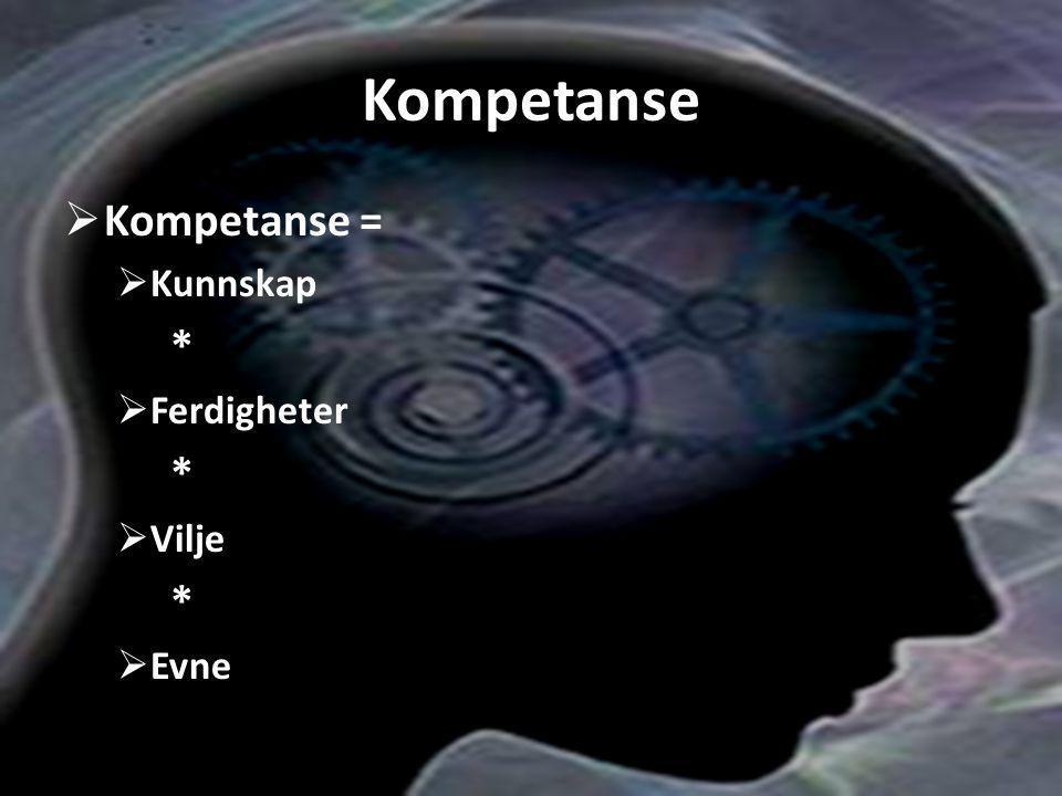 Kompetanse  Kompetanse =  Kunnskap *  Ferdigheter *  Vilje *  Evne