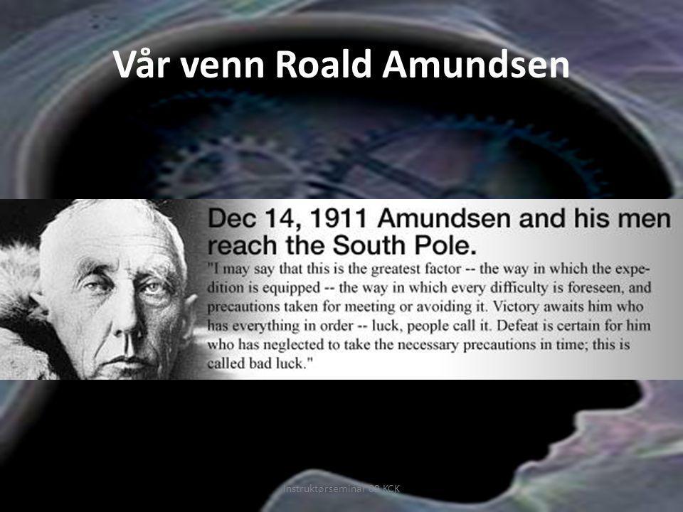 Vår venn Roald Amundsen Instruktørseminar 09 KCK