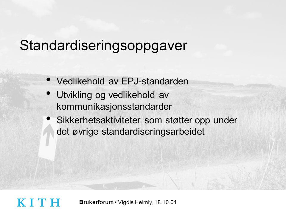 Brukerforum Vigdis Heimly, 18.10.04 Standardiseringsoppgaver Vedlikehold av EPJ-standarden Utvikling og vedlikehold av kommunikasjonsstandarder Sikkerhetsaktiviteter som støtter opp under det øvrige standardiseringsarbeidet