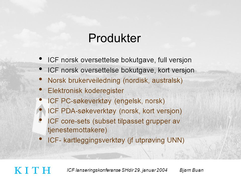 ICF lanseringskonferanse SHdir 29. januar 2004 Bjørn Buan Produkter ICF norsk oversettelse bokutgave, full versjon ICF norsk oversettelse bokutgave, k