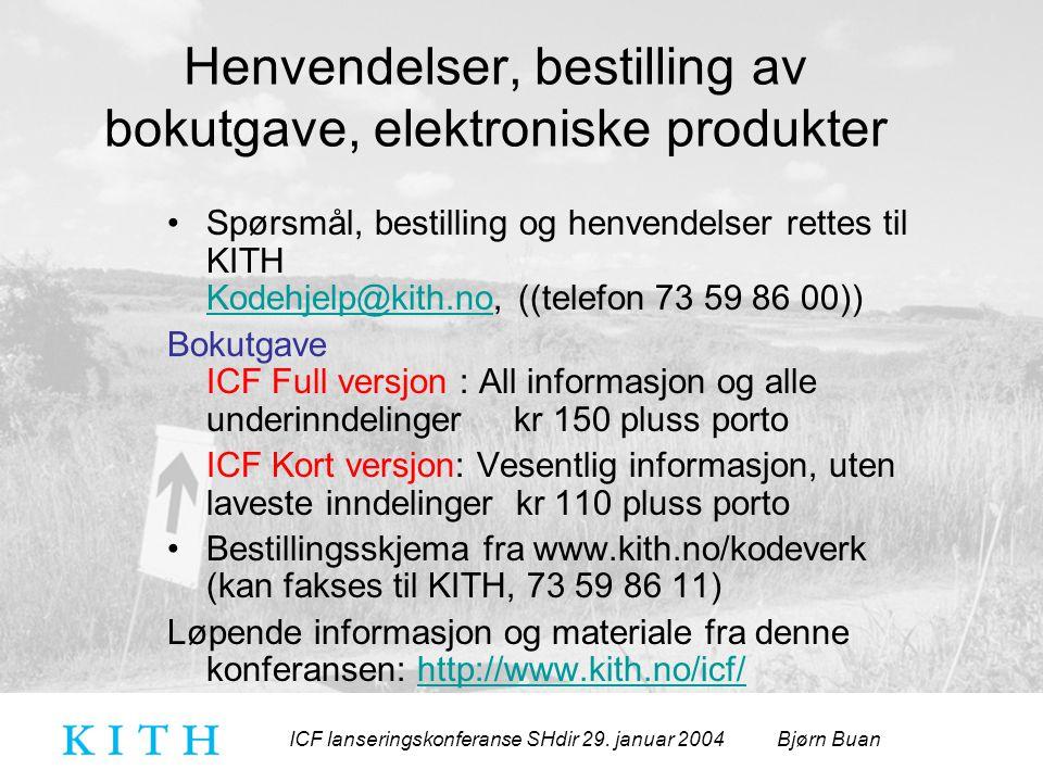 ICF lanseringskonferanse SHdir 29. januar 2004 Bjørn Buan Henvendelser, bestilling av bokutgave, elektroniske produkter Spørsmål, bestilling og henven