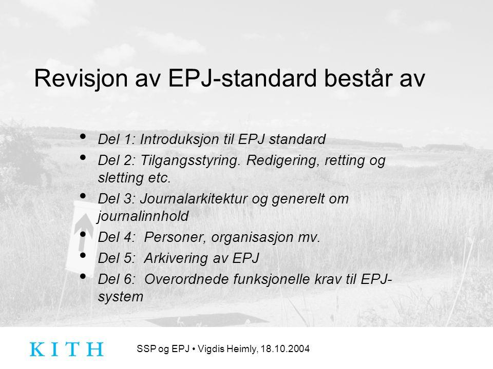 SSP og EPJ Vigdis Heimly, 18.10.2004 Revisjon av EPJ-standard består av Del 1: Introduksjon til EPJ standard Del 2: Tilgangsstyring.