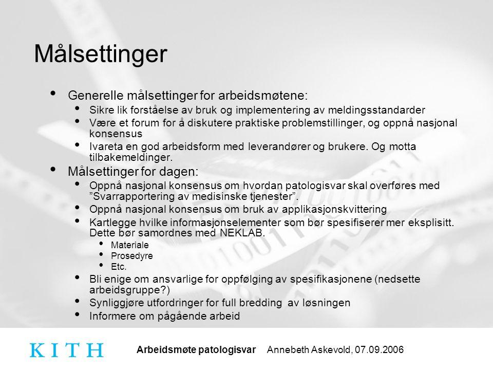 Arbeidsmøte patologisvar Annebeth Askevold, 07.09.2006 Tentativ status XML svar v1.2 skal benyttes Behov for nye kodeverdier må identifiseres Konsensus om bruk av meldingen må etableres Utkast til akseptansetest er utarbeidet Må kvalitetssikres og eventuelt nye eksempler må lages Siemens og Tieto Enator har implementert meldingen.