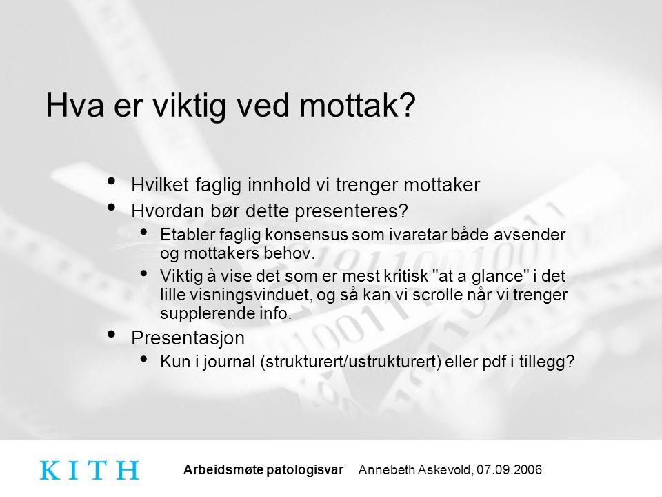 Arbeidsmøte patologisvar Annebeth Askevold, 07.09.2006 Hva er viktig ved mottak.