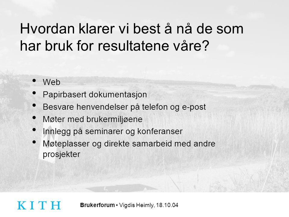 Brukerforum Vigdis Heimly, 18.10.04 Hvordan klarer vi best å nå de som har bruk for resultatene våre.