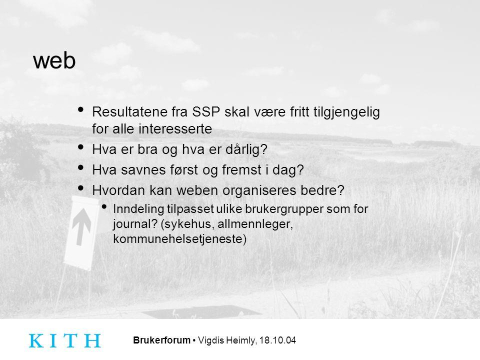 Brukerforum Vigdis Heimly, 18.10.04 web Resultatene fra SSP skal være fritt tilgjengelig for alle interesserte Hva er bra og hva er dårlig.