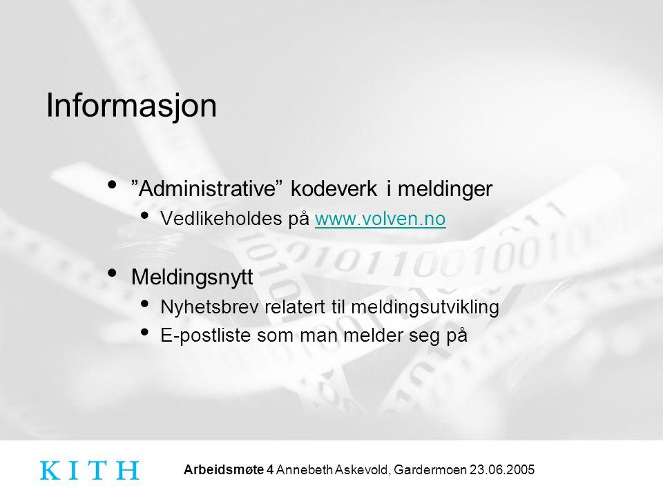 """Arbeidsmøte 4 Annebeth Askevold, Gardermoen 23.06.2005 Informasjon """"Administrative"""" kodeverk i meldinger Vedlikeholdes på www.volven.nowww.volven.no M"""