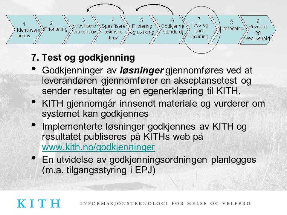 7. Test og godkjenning Godkjenninger av løsninger gjennomføres ved at leverandøren gjennomfører en akseptansetest og sender resultater og en egenerklæ