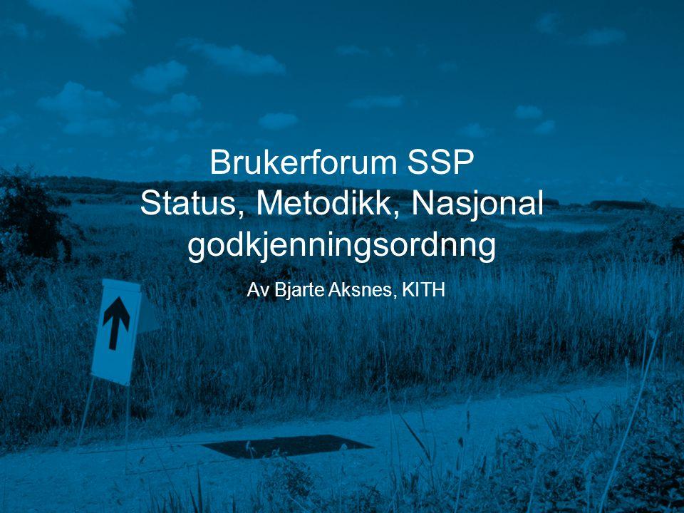 Brukerforum SSP Status, Metodikk, Nasjonal godkjenningsordnng Av Bjarte Aksnes, KITH