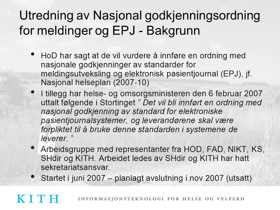 Utredning av Nasjonal godkjenningsordning for meldinger og EPJ - Bakgrunn HoD har sagt at de vil vurdere å innføre en ordning med nasjonale godkjenninger av standarder for meldingsutveksling og elektronisk pasientjournal (EPJ), jf.