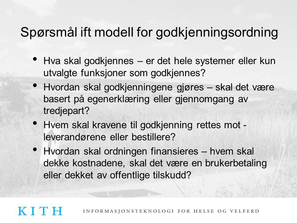 Spørsmål ift modell for godkjenningsordning Hva skal godkjennes – er det hele systemer eller kun utvalgte funksjoner som godkjennes.