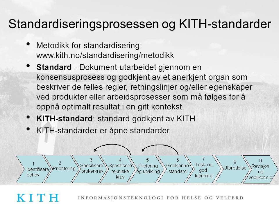 Standardiseringsprosessen og KITH-standarder Metodikk for standardisering: www.kith.no/standardisering/metodikk Standard - Dokument utarbeidet gjennom en konsensusprosess og godkjent av et anerkjent organ som beskriver de felles regler, retningslinjer og/eller egenskaper ved produkter eller arbeidsprosesser som må følges for å oppnå optimalt resultat i en gitt kontekst.