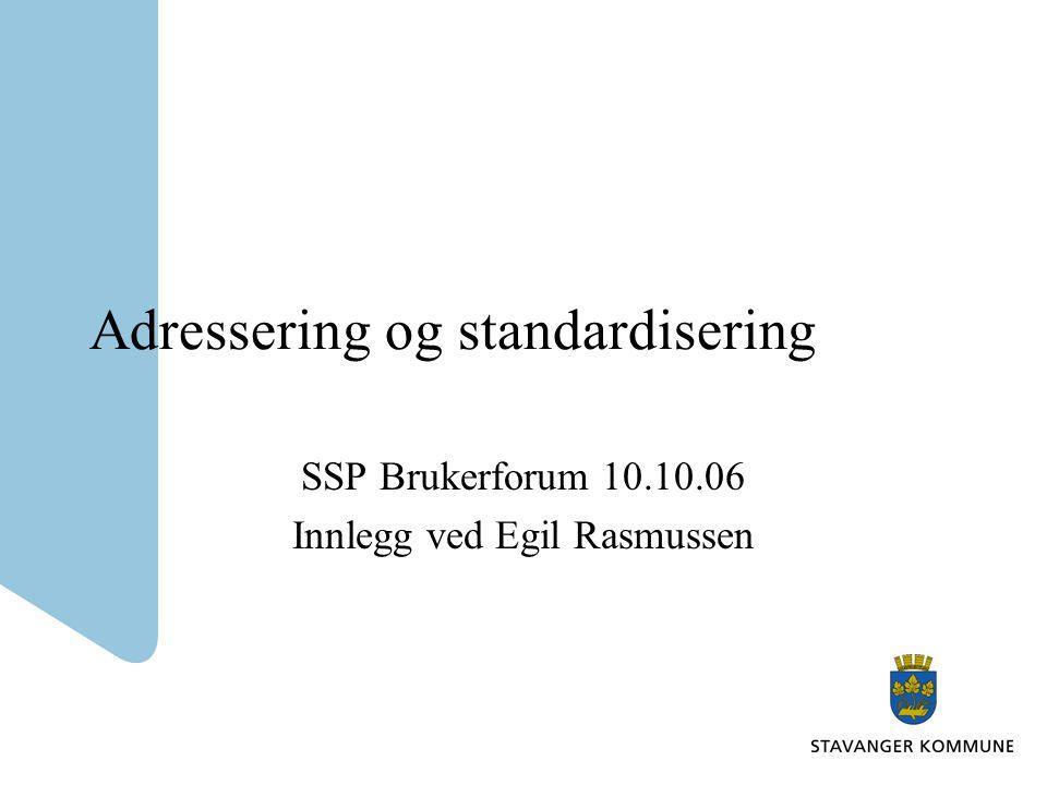Adressering og standardisering SSP Brukerforum 10.10.06 Innlegg ved Egil Rasmussen