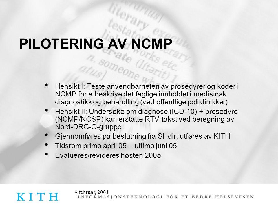 9 februar, 2004 Hensikt I: Teste anvendbarheten av prosedyrer og koder i NCMP for å beskrive det faglige innholdet i medisinsk diagnostikk og behandling (ved offentlige poliklinikker) Hensikt II: Undersøke om diagnose (ICD-10) + prosedyre (NCMP/NCSP) kan erstatte RTV-takst ved beregning av Nord-DRG-O-gruppe.